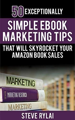 50 Exceptionally Simple eBook Marketing Tips That Will Skyrocket Your Amazon Book Sales (Writing Faster Writing Better And Writing Every Day 3)