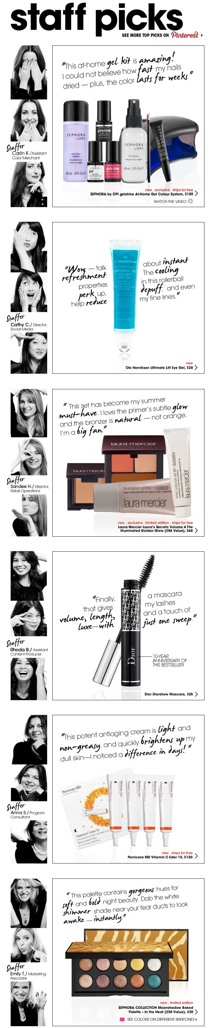 "Sephora >> sent 6/15/12 >> Obsessed >> Sephora uses photo booth-style photo series to inject tons of personality and fun into this ""staff picks"" email. Each recommendation is its own screen-sized, tablet-friendly message block. –Chad White, Principal of Marketing Research"