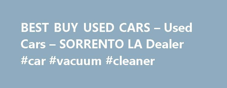 BEST BUY USED CARS – Used Cars – SORRENTO LA Dealer #car #vacuum #cleaner http://france.remmont.com/best-buy-used-cars-used-cars-sorrento-la-dealer-car-vacuum-cleaner/  #buy used cars # BEST BUY USED CARS – SORRENTO LA, 70778 At BEST BUY USED CARS in SORR