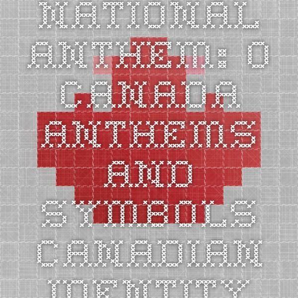 National Anthem: O Canada - Anthems and Symbols - Canadian Identity