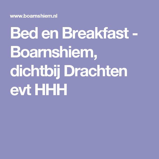Bed en Breakfast - Boarnshiem, dichtbij Drachten evt HHH
