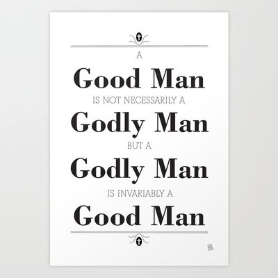 A Good Man Vs A Godly Man Art Print By Out Of The Dust Designs