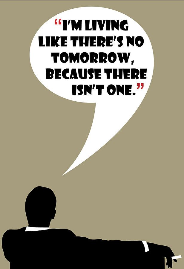No Tomorrow By Don Draper Painting #madmen #dondraper #jonhamm #dondraperquotes #madmenquotes #madmenposter #dondraperposter #rogersterling #ads #advertising #wisdom #drawing #art #poster #funny #quotes #draper #donalddraper #tv #tvshow #60s