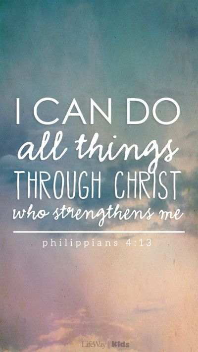"""I can do all things through Christ who strengthens me."" Philippians 4:13"