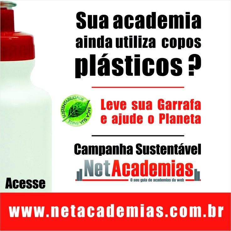 Campanha - Sua academia ainda utiliza copos plásticos?  Leve sua garrafa e ajude o planeta  http://netacademias.com.br/
