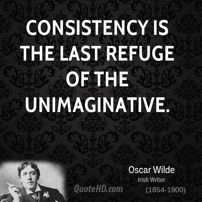 """consistency is the last refuge of the unimaginative essay Oscar wilde is said to have called it """"the last refuge of the unimaginative"""" (this is  actually untrue — he said this of consistency — but so widely."""