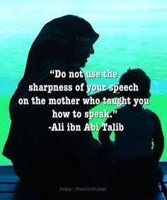 Love your mother, be kind to her, don't speak harshly to her.   #MothersLove #ParadiseAtHerFeet #Mothers