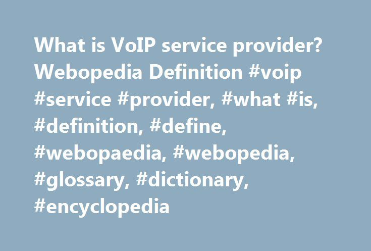 What is VoIP service provider? Webopedia Definition #voip #service #provider, #what #is, #definition, #define, #webopaedia, #webopedia, #glossary, #dictionary, #encyclopedia http://gambia.remmont.com/what-is-voip-service-provider-webopedia-definition-voip-service-provider-what-is-definition-define-webopaedia-webopedia-glossary-dictionary-encyclopedia/  VoIP service provider Related Terms A voice over Internet Protocol (VoIP) service provider offers VoIP Internet telephony solutions to…