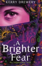 A brighter fear   by Kerry Drewery. HarperCollins Children's, 2012
