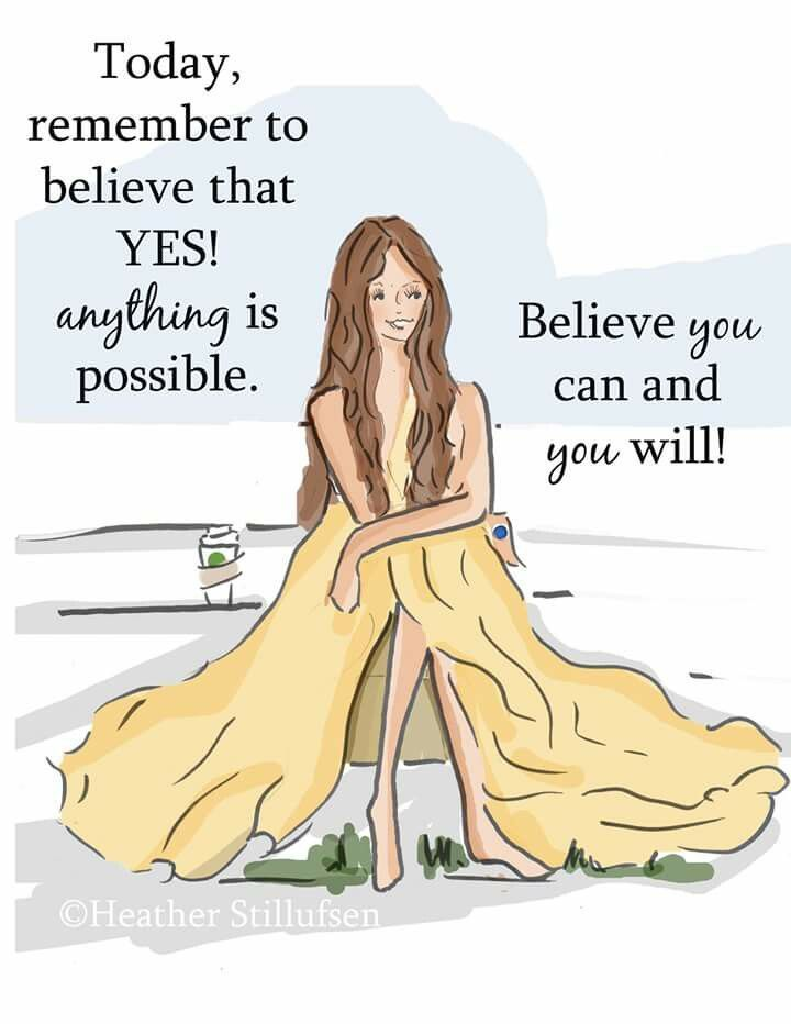 Positive Quotes For Women : Today remember to believe that YES anything is possible.