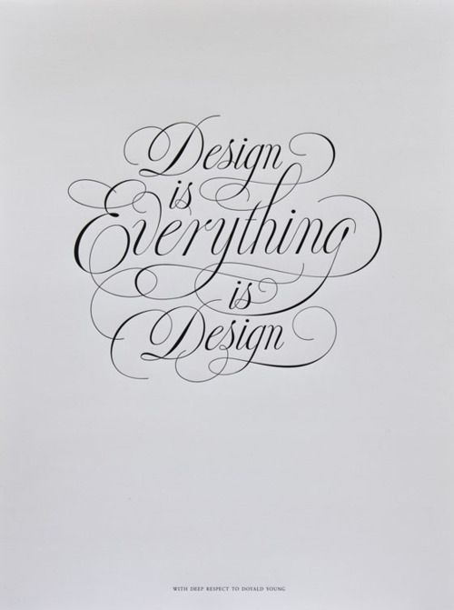 Design is everything, Everything is design