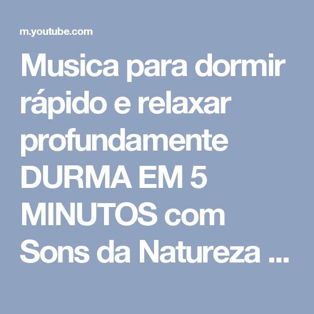 Musica para dormir rápido e relaxar profundamente DURMA EM 5 MINUTOS com Sons da Natureza - YouTube