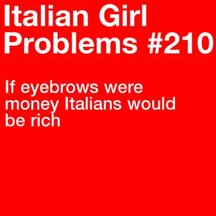 This one goes out for everyone not just the Italian Girls!  More problems here