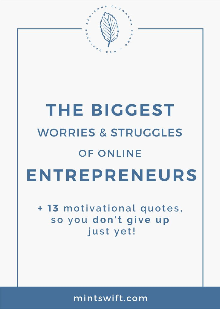 The biggest worries and struggles of online entrepreneurs | 13 motivational quotes | motivational quotes for business | business burnout |entrepreneur struggles |inspiration for small business | working for yourself | problems faced by woman entrepreneurs, challenges faced by entrepreneurs | MintSwift| Adrianna Glowacka | MintSwift Design