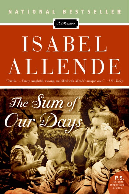 The Sum of Our Days inspires me to write like a nudist, baring all. Isabel Allende is magnificent.