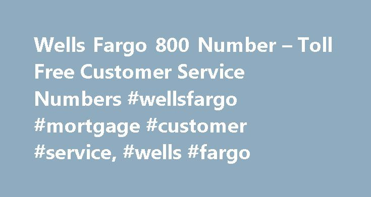 Wells Fargo 800 Number – Toll Free Customer Service Numbers #wellsfargo #mortgage #customer #service, #wells #fargo http://coupons.nef2.com/wells-fargo-800-number-toll-free-customer-service-numbers-wellsfargo-mortgage-customer-service-wells-fargo/  Wells Fargo Toll Free 1-800 Number Support Contact: 1 800 Wells Fargo Phone Number Look Up What is the 1-800 number for Wells Fargo? Below is a list of toll free 800 numbers for Wells Fargo customers. General Questions. 1-800-869-3557 Welcome to…