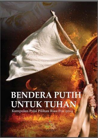 Bendera Putih untuk Tuhan (Yayasan Sagang Pekanbaru, 2014)  dapat diunduh di web http://bukusagang.com/