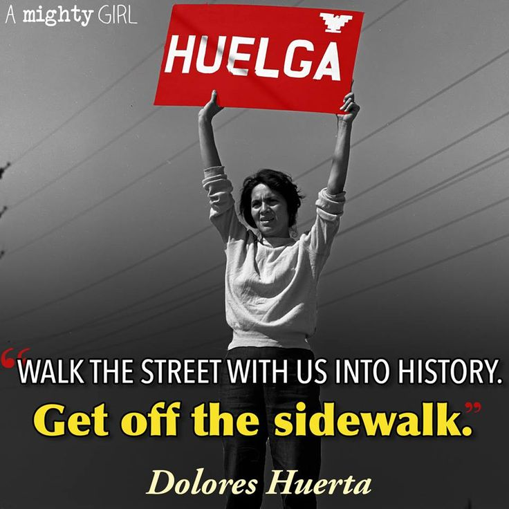 A Mighty Girl: The trailblazing labor leader and civil rights activist Dolores Huerta, whose quote is featured here, co-founded the National Farm Workers Association along with Cesar Chavez in 1962. The two worked together to fight for better working conditions and wages for farm workers and their organization grew into the first union for American farm workers, the United Farm Workers.