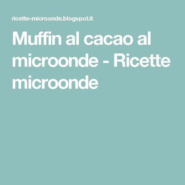 Muffin al cacao al microonde - Ricette microonde