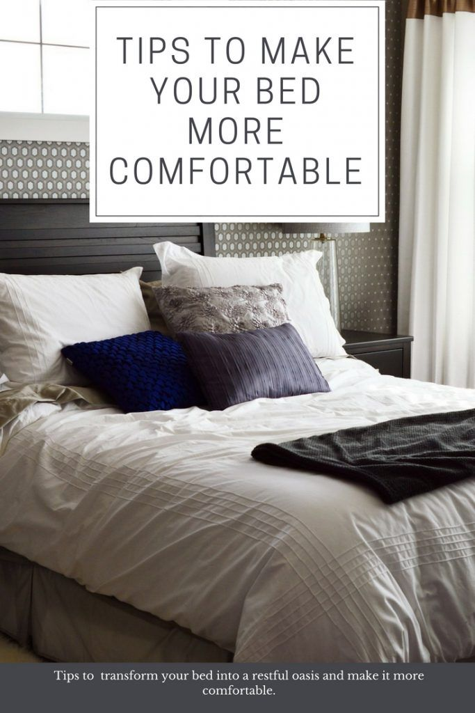 How To Make Your Bed More Comfortable Ways Bedroom And Home An Oasis With A Few Design Changes