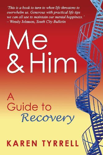 Me and Him: A Guide to Recovery  BACK from Insanity by Karen Tyrrell, http://www.amazon.com/dp/0987274023/ref=cm_sw_r_pi_dp_Pspvtb1HZA7MZDK2
