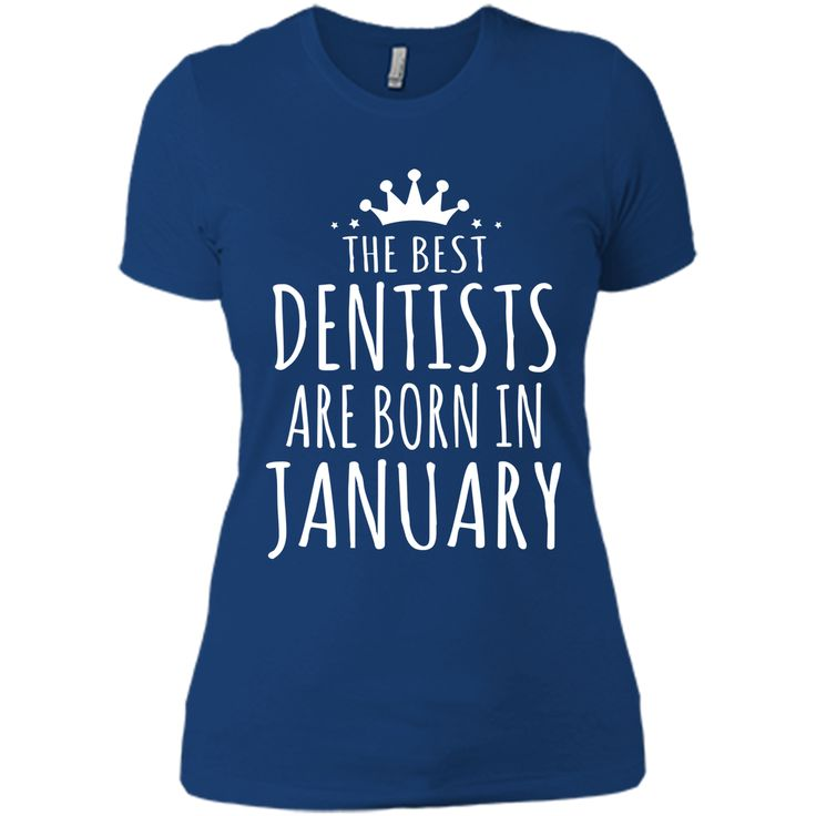 THE BEST DENTISTS ARE BORN IN JANUARY Dentist T-Shirt