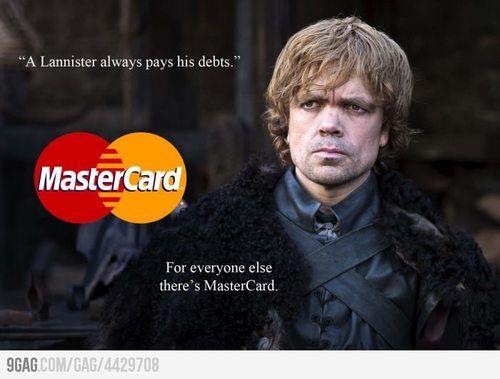 """""""Un Lannister siempre paga sus deudas.... para todo lo demás, existe Master Card"""" #GameOfThrones"""