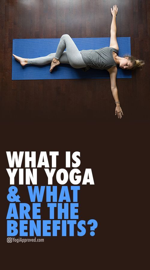 What is Yin Yoga and What Are the Benefits?