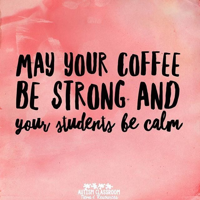 May your coffee be strong and your students be calm. | Teacher ... #mayYourCoffeeBeStrongQuote