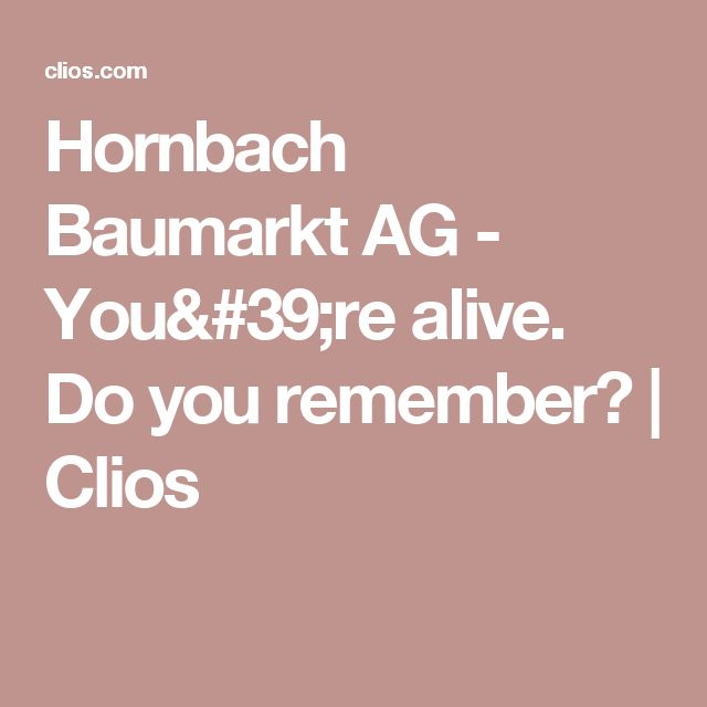 Hornbach Baumarkt AG - You're alive. Do you remember? | Clios