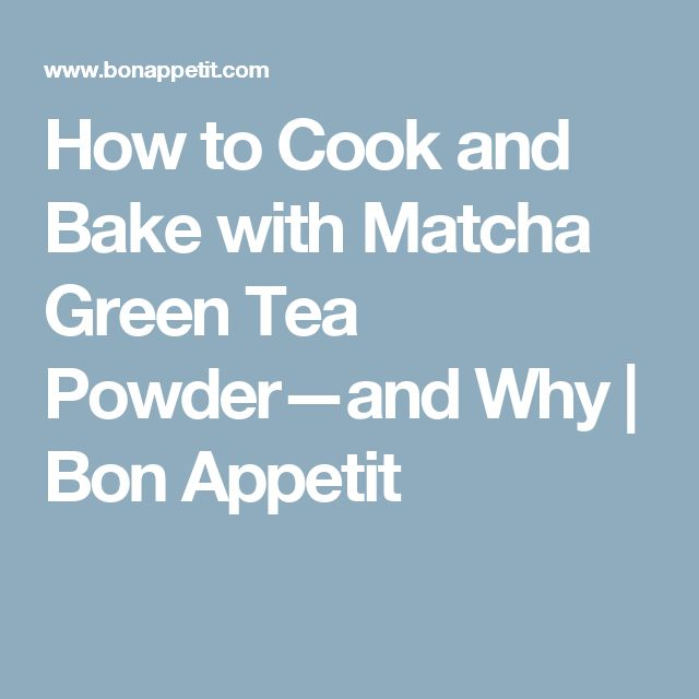 How to Cook and Bake with Matcha Green Tea Powder—and Why | Bon Appetit