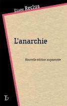 L'Anarchie (nouvelle édition augmentée) - Elisée Reclus