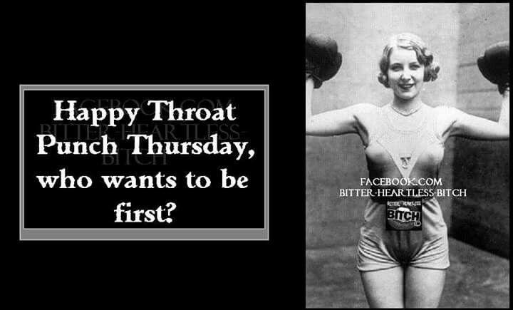 throat punch Thursday. Good one. Hahahahaha