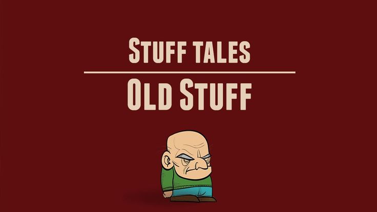 #Stuff Tales08 - Old Stuff