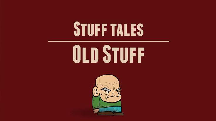 #Stuff Tales08 - Old Stuff