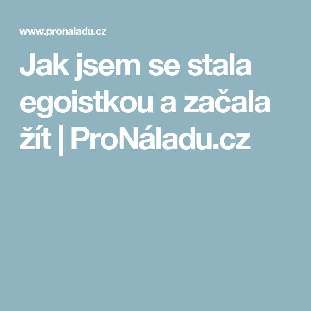Jak jsem se stala egoistkou a začala žít | ProNáladu.cz