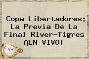 http://tecnoautos.com/wp-content/uploads/imagenes/tendencias/thumbs/copa-libertadores-la-previa-de-la-final-rivertigres-en-vivo.jpg Futbol En Vivo. Copa Libertadores: La previa de la final River-Tigres ¡EN VIVO!, Enlaces, Imágenes, Videos y Tweets - http://tecnoautos.com/actualidad/futbol-en-vivo-copa-libertadores-la-previa-de-la-final-rivertigres-en-vivo/
