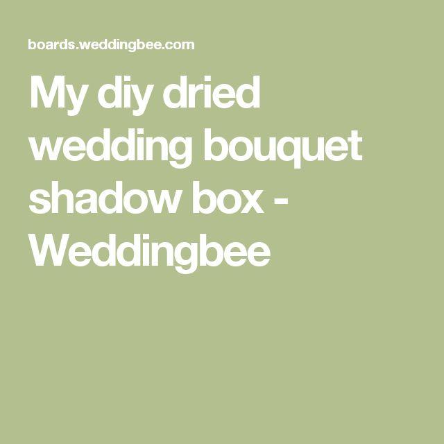 My diy dried wedding bouquet shadow box - Weddingbee