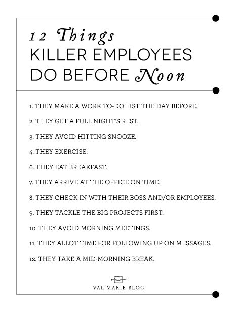 I found this great article on US New's website about things great employees do before noon. The first half of our day determines how the rest will go so I thought it would be useful to share some things that will kick our days off right, and what better way than with a simplegraphic as a reminder! Enjoy!! You May Also Like12 Things Successful People DoColor :: Staying NeutralStress is a BuzzwordTips for a Productive Day