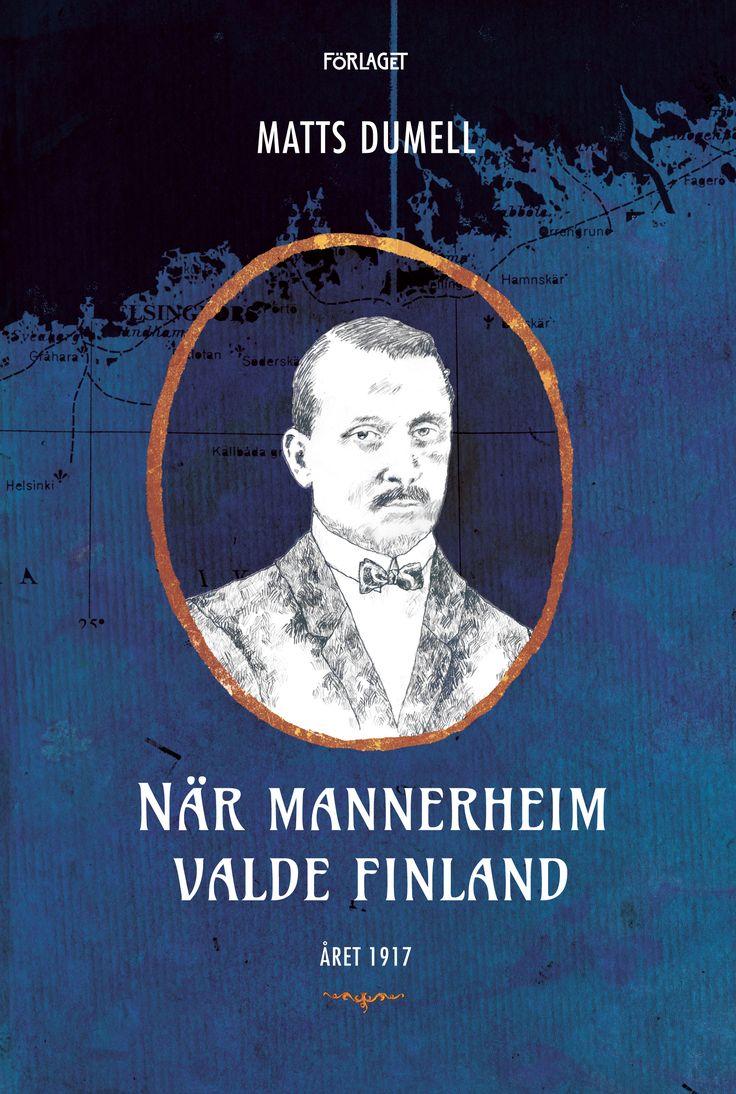 När Mannerheim valde Finland - Matts Dumell