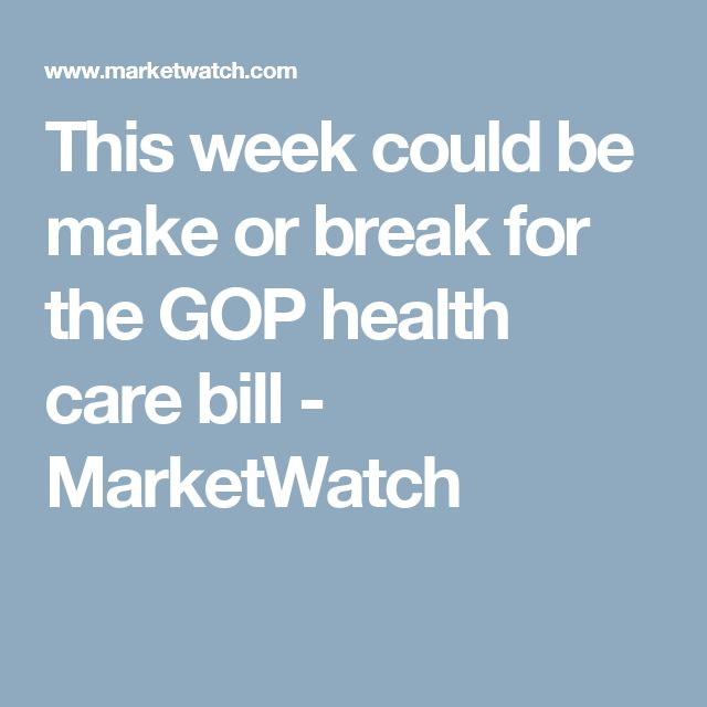 This week could be make or break for the GOP health care bill - MarketWatch