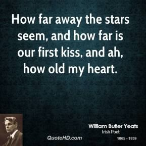 More William Butler Yeats Quotes on www.quotehd.com - #quotes #ah #away #far #far #away #first #first #kiss #heart #kiss #old #seem #stars #the #stars