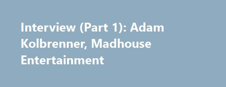 Interview (Part 1): Adam Kolbrenner, Madhouse Entertainment http://best-fotofilm.blogspot.com/2016/08/interview-part-1-adam-kolbrenner.html  This week, we are fortunate to have as our guest manager-producer Adam Kolbrenner from Madhouse Entertainment, an L.A.-based production and literary management company that works with screenwriters and writer/directors in the areas of film, television and new media.  I will be posting the whole interview over the course of the week. Today in Part 1…