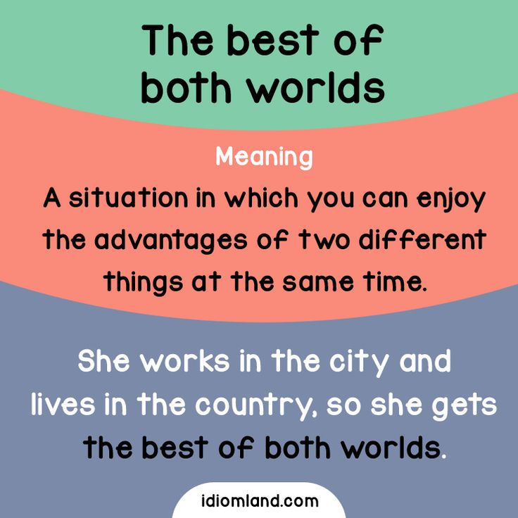 The best of both worlds - a situation in which you can enjoy the advantages of two different things at the same time.  #idiom #idioms #english #learnenglish