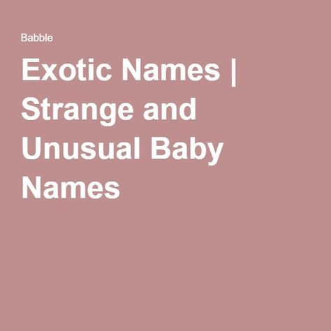Exotic Names | Strange and Unusual Baby Names