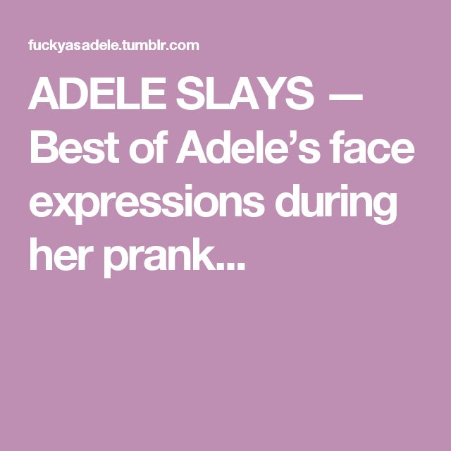 ADELE SLAYS — Best of Adele's face expressions during her prank...