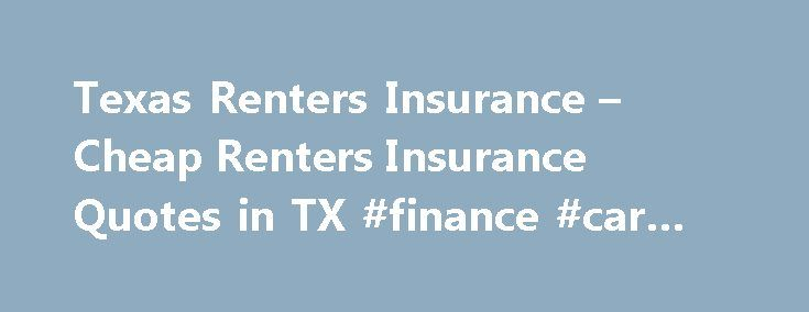 Texas Renters Insurance – Cheap Renters Insurance Quotes in TX #finance #car #calculator http://insurance.remmont.com/texas-renters-insurance-cheap-renters-insurance-quotes-in-tx-finance-car-calculator/  #renters insurance quotes # TEXAS RENTERS INSURANCE Perhaps the only thing that is not bigger in Texas is the price of Texas renters insurance. Relatively affordable, Texas renters insurance is one of the best ways you can protect your home and belongings. You may think you do not need this…