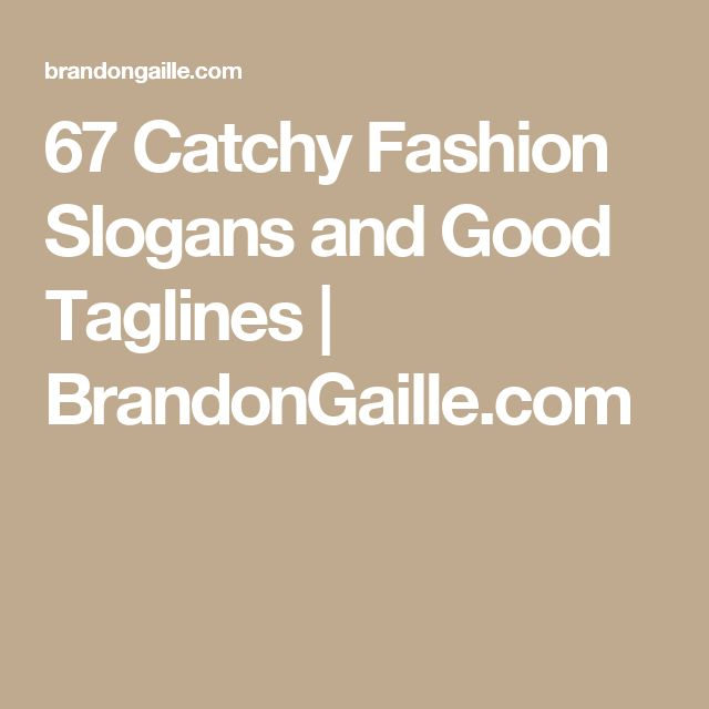 67 Catchy Fashion Slogans and Good Taglines | BrandonGaille.com