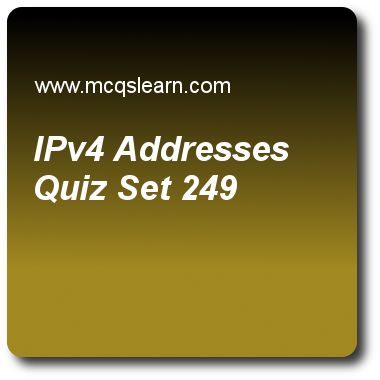 IPv4 Addresses Quizzes:  computer networks Quiz 249 Questions and Answers - Practice networking quizzes based questions and answers to study ipv4 addresses quiz with answers. Practice MCQs to test learning on ipv4 addresses, internet working, switch structure, circuit switched networks quizzes. Online ipv4 addresses worksheets has study guide as in nat, range of addresses for private networks from 10.0.0.0 to 10.255.255.255 makes a total of, answer key with answers as 2^24, 2^25, 2^26 and..