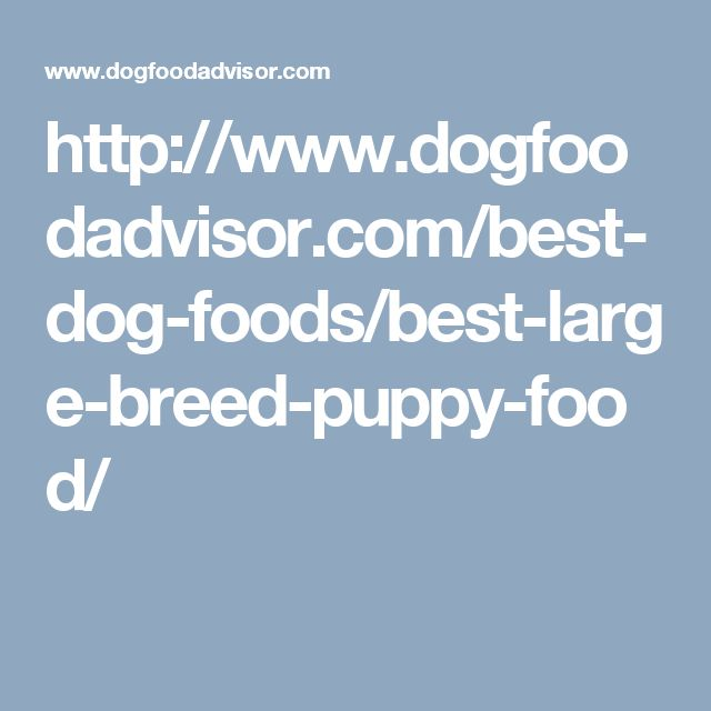 http://www.dogfoodadvisor.com/best-dog-foods/best-large-breed-puppy-food/